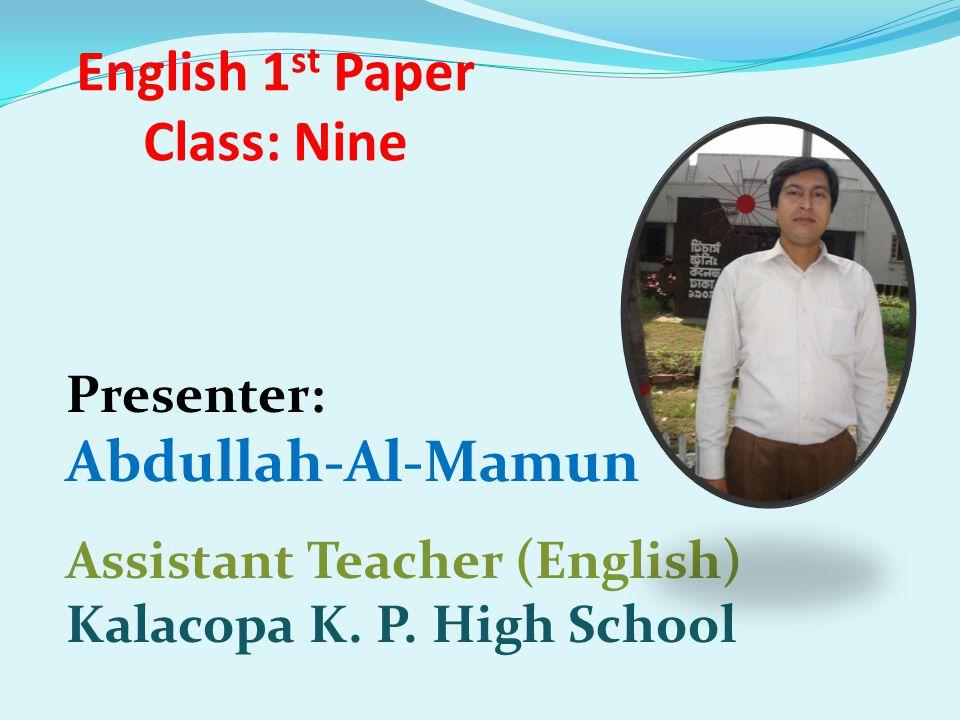 English 1 st Paper Class: Nine Presenter: Abdullah-Al-Mamun Assistant Teacher (English) Kalacopa K. P. High School