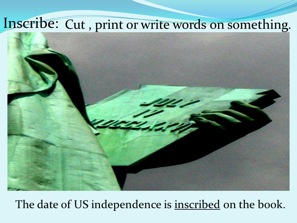 Inscribe: Cut, print or write words on something.