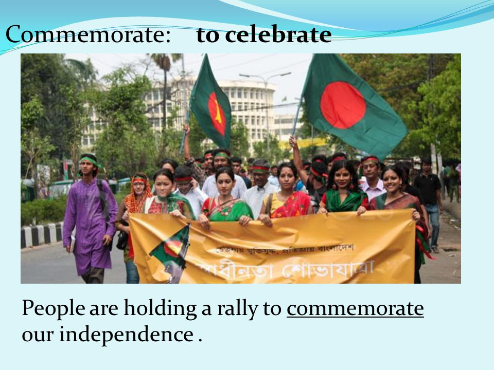 to celebrateCommemorate: People are holding a rally to commemorate our independence.