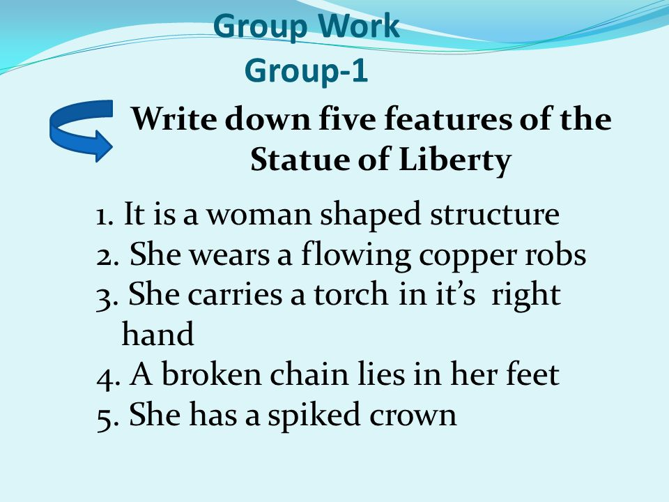 Group Work Group-1 Write down five features of the Statue of Liberty 1.