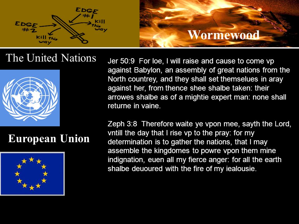 The United Nations Jer 50:9 For loe, I will raise and cause to come vp against Babylon, an assembly of great nations from the North countrey, and they shall set themselues in aray against her, from thence shee shalbe taken: their arrowes shalbe as of a mightie expert man: none shall returne in vaine.