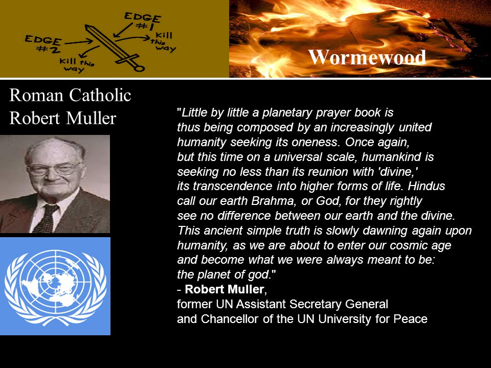 Roman Catholic Robert Muller Little by little a planetary prayer book is thus being composed by an increasingly united humanity seeking its oneness.