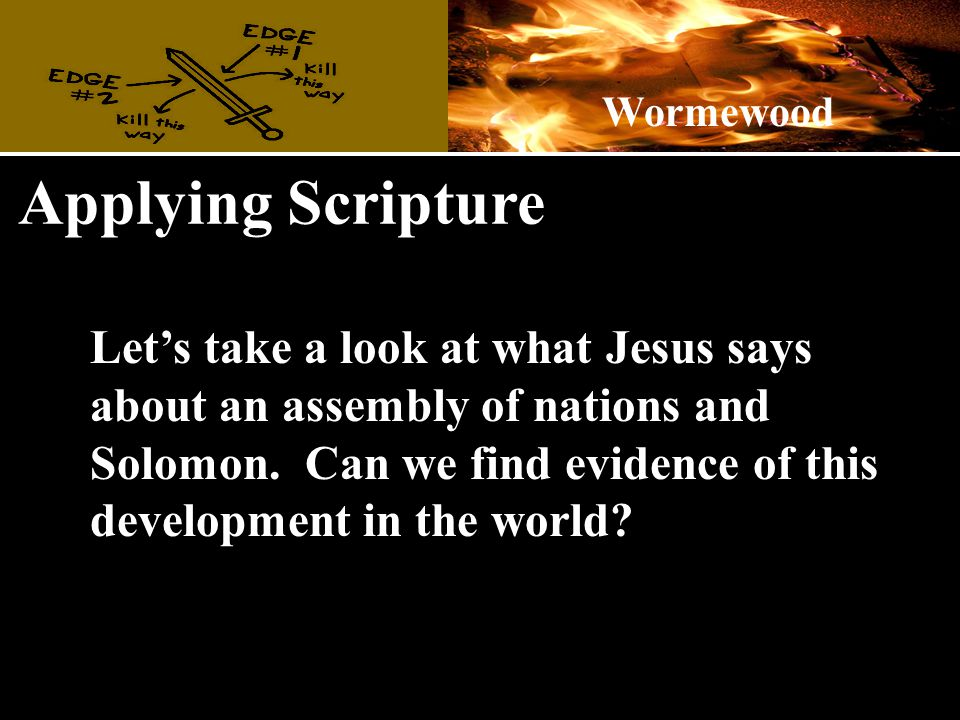 Applying Scripture Let's take a look at what Jesus says about an assembly of nations and Solomon.