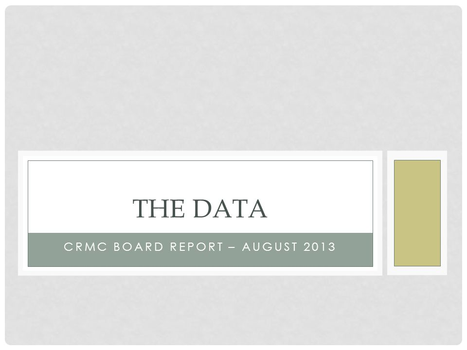 CRMC BOARD REPORT – AUGUST 2013 THE DATA