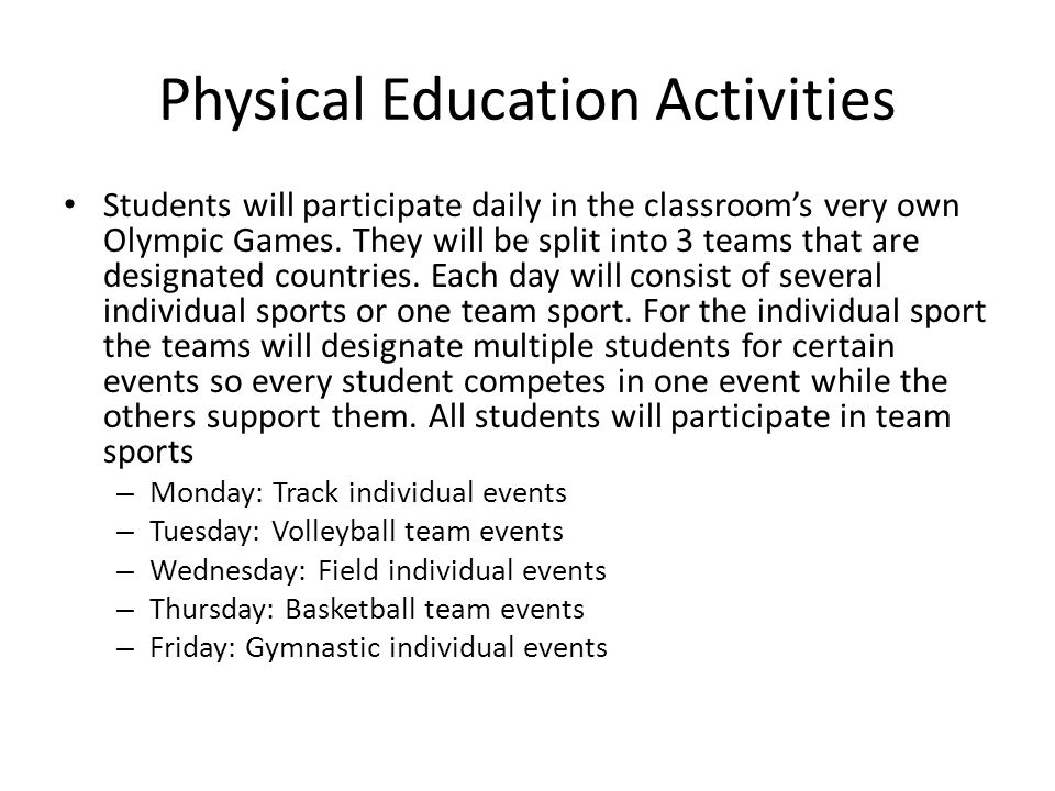 Physical Education Activities Students will participate daily in the classroom's very own Olympic Games.