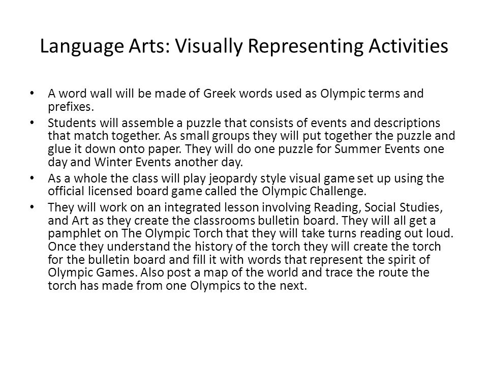 Language Arts: Visually Representing Activities A word wall will be made of Greek words used as Olympic terms and prefixes.