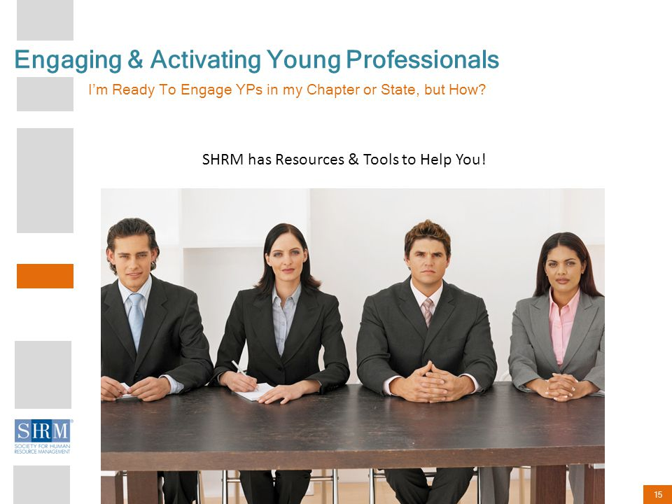 15 Engaging & Activating Young Professionals I'm Ready To Engage YPs in my Chapter or State, but How.
