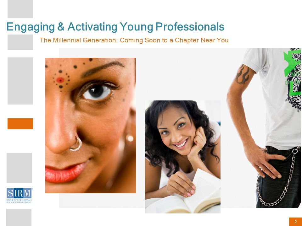 2 Engaging & Activating Young Professionals The Millennial Generation: Coming Soon to a Chapter Near You
