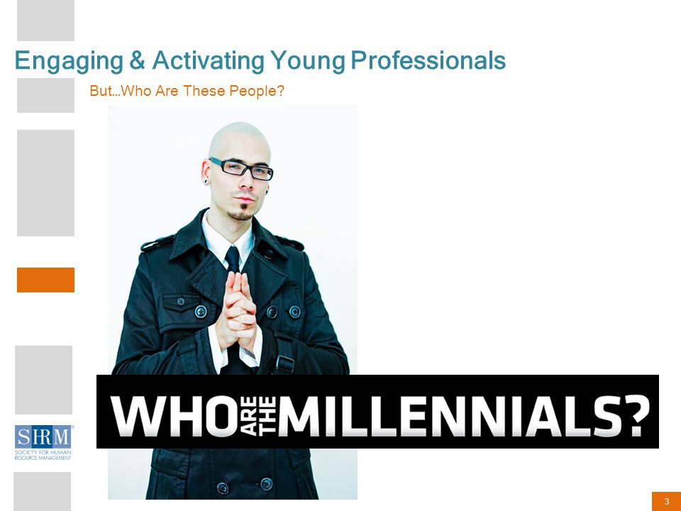 3 Engaging & Activating Young Professionals But…Who Are These People