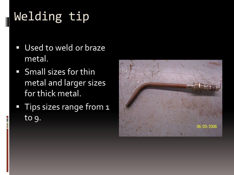 Welding tip  Used to weld or braze metal.
