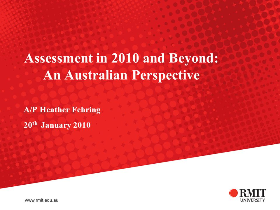 Assessment in 2010 and Beyond: An Australian Perspective A/P Heather Fehring 20 th January 2010