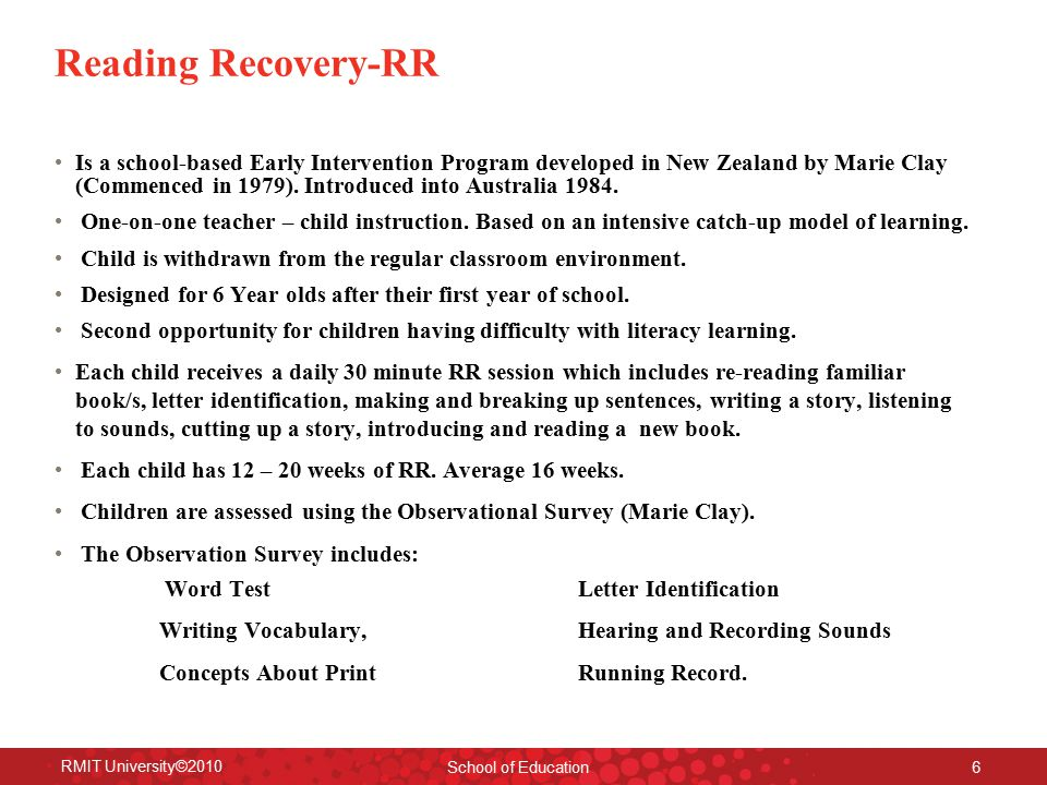 Reading Recovery-RR Is a school-based Early Intervention Program developed in New Zealand by Marie Clay (Commenced in 1979).