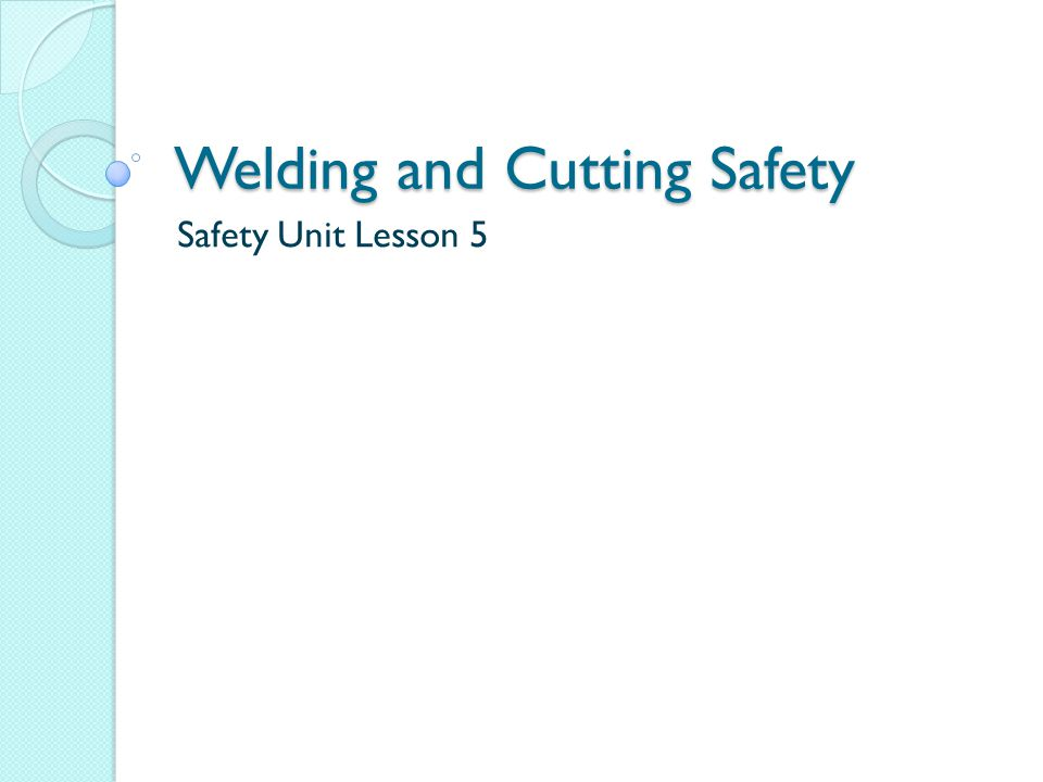 Welding and Cutting Safety Safety Unit Lesson 5