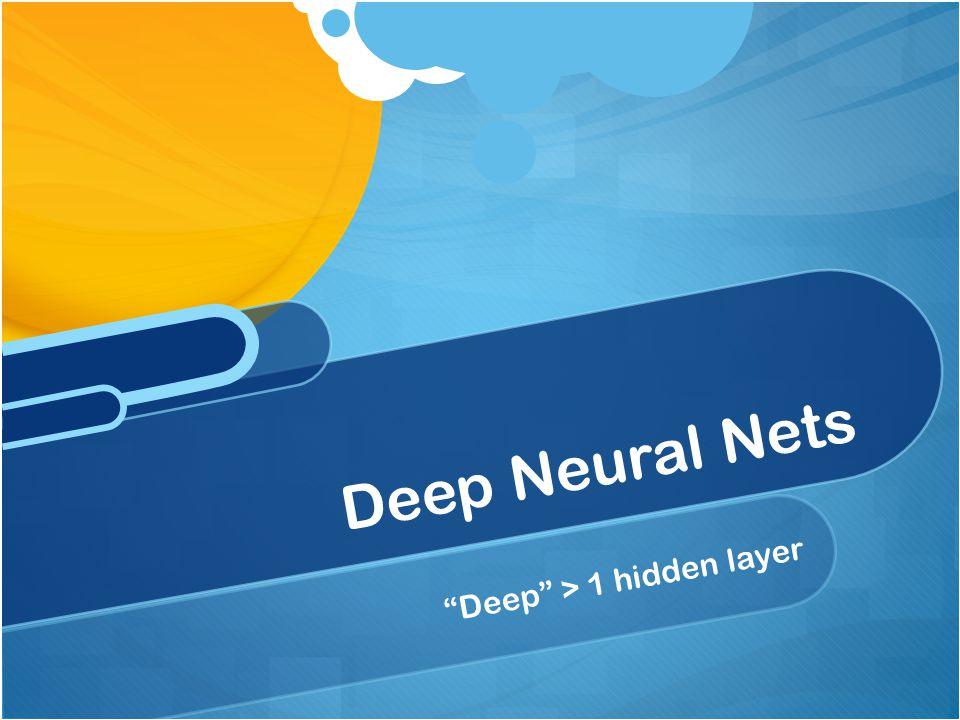 """""""Deep"""" > 1 hidden layer Deep Neural Nets"""