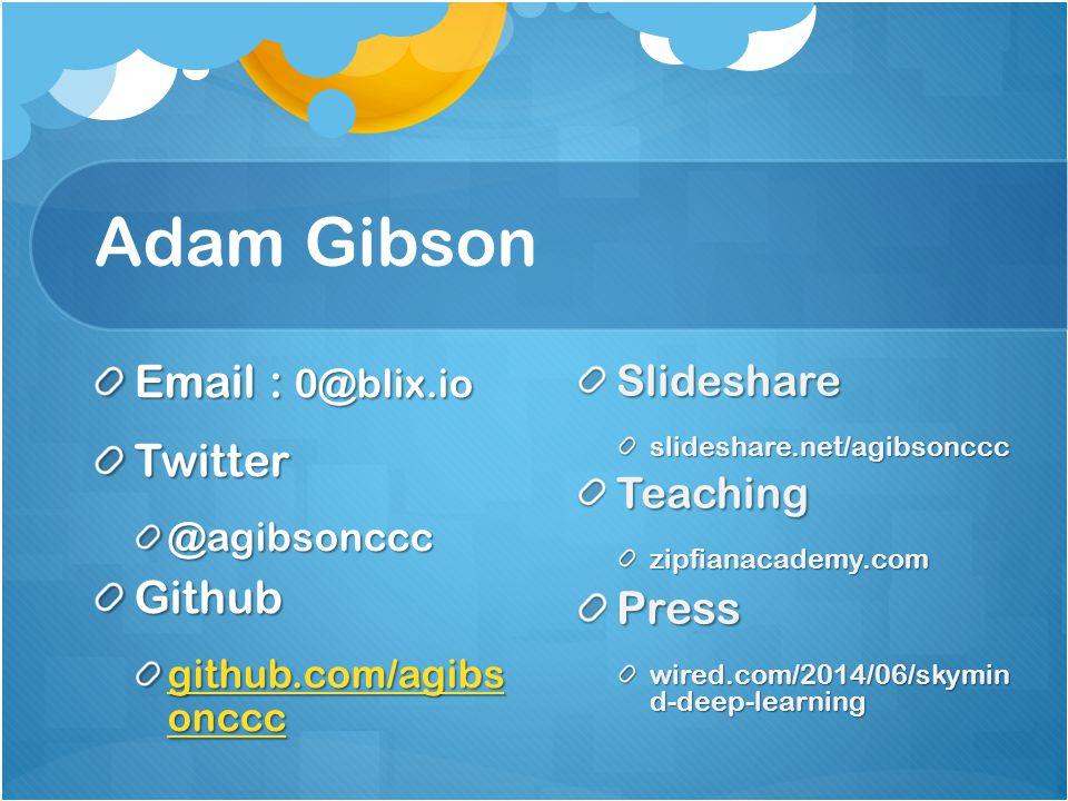 Adam Gibson Email : 0@blix.io Twitter@agibsoncccGithub github.com/agibs onccc github.com/agibs oncccSlideshareslideshare.net/agibsoncccTeachingzipfian
