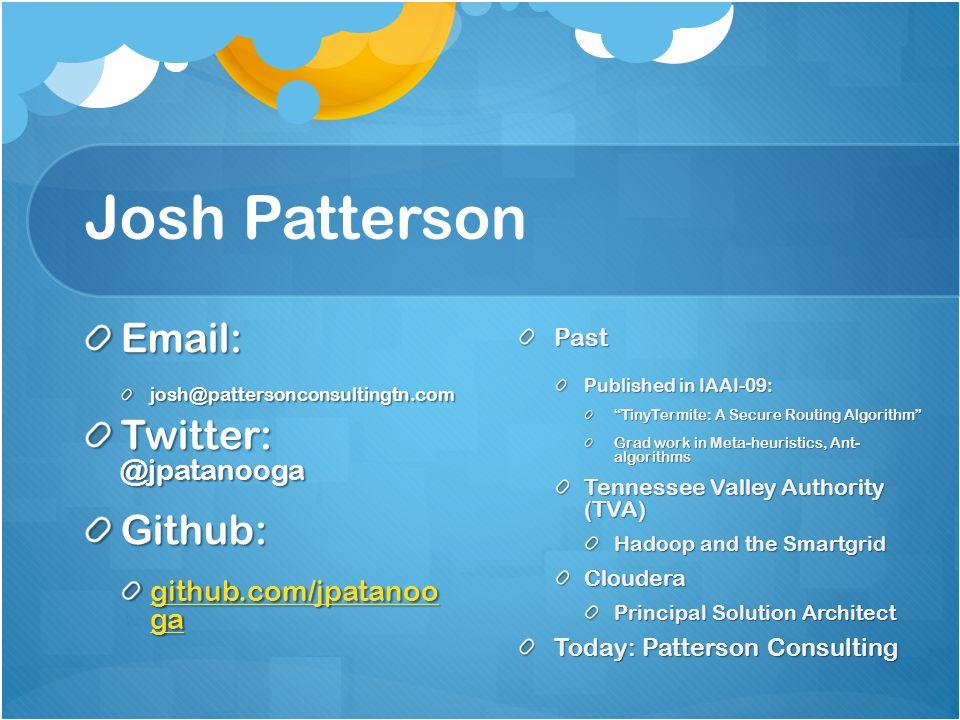 Josh Patterson Email:josh@pattersonconsultingtn.com Twitter: @jpatanooga Github: github.com/jpatanoo ga github.com/jpatanoo gaPast Published in IAAI-0