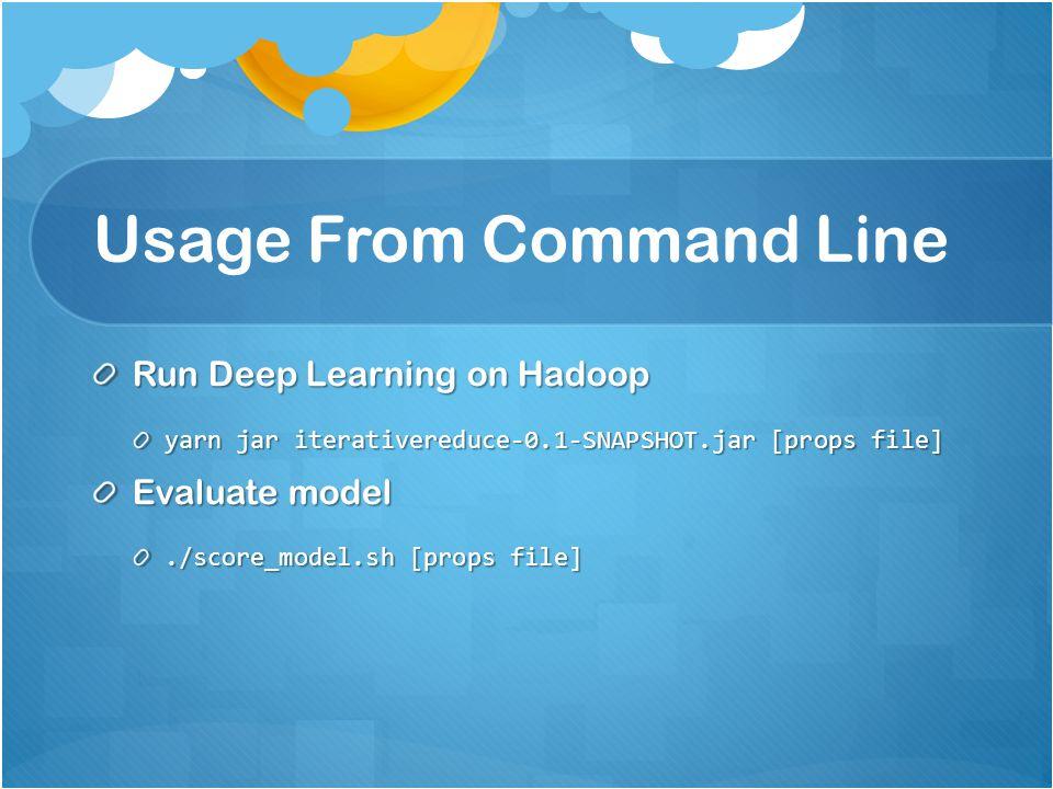 Usage From Command Line Run Deep Learning on Hadoop yarn jar iterativereduce-0.1-SNAPSHOT.jar [props file] Evaluate model./score_model.sh [props file]