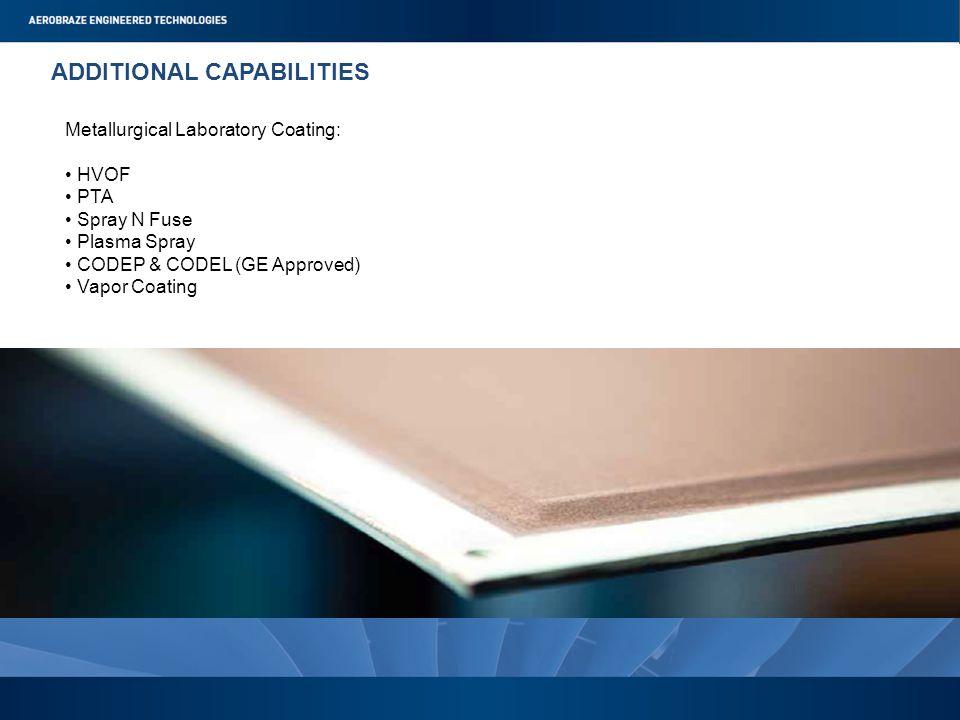 Metallurgical Laboratory Coating: HVOF PTA Spray N Fuse Plasma Spray CODEP & CODEL (GE Approved) Vapor Coating ADDITIONAL CAPABILITIES