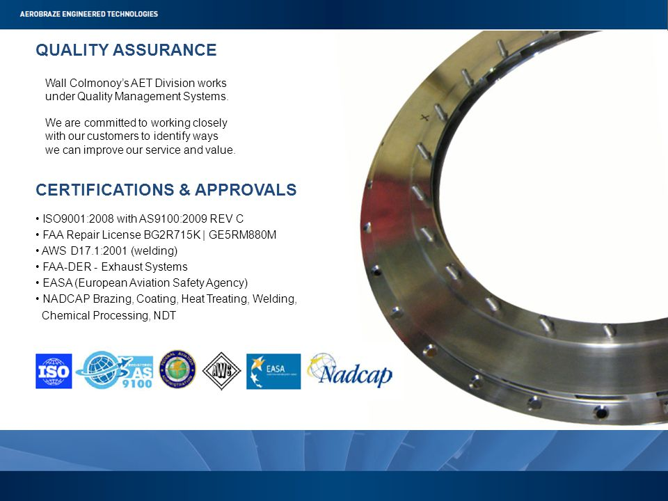 QUALITY ASSURANCE Wall Colmonoy's AET Division works under Quality Management Systems.