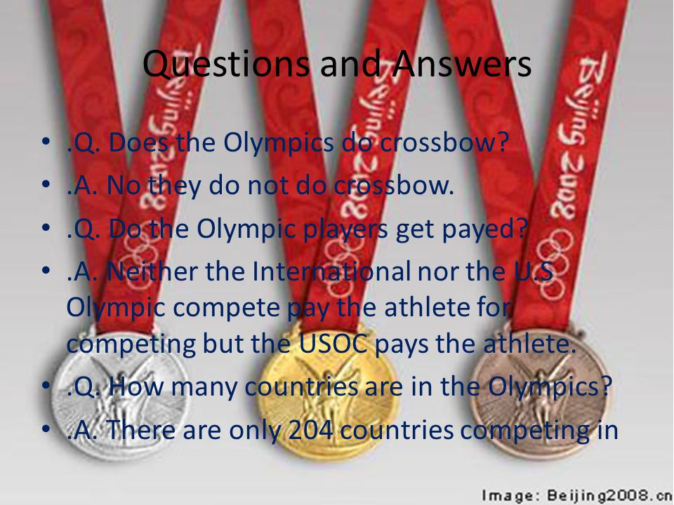 Questions and Answers.Q. Does the Olympics do crossbow?.A. No they do not do crossbow..Q. Do the Olympic players get payed?.A. Neither the Internation