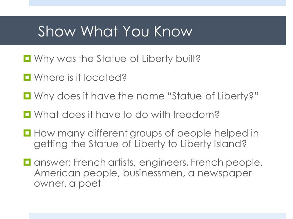Show What You Know  Why was the Statue of Liberty built.