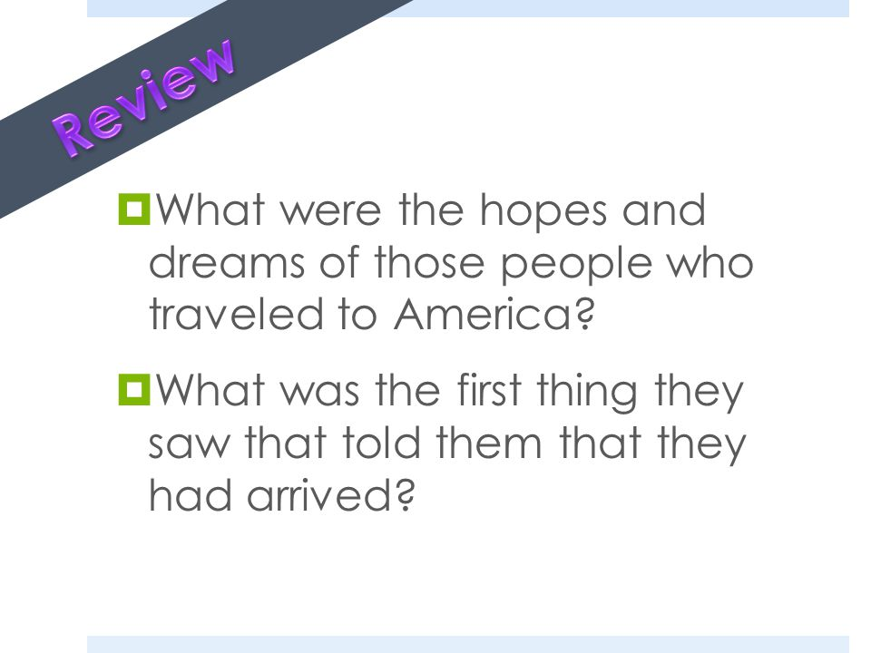  What were the hopes and dreams of those people who traveled to America.
