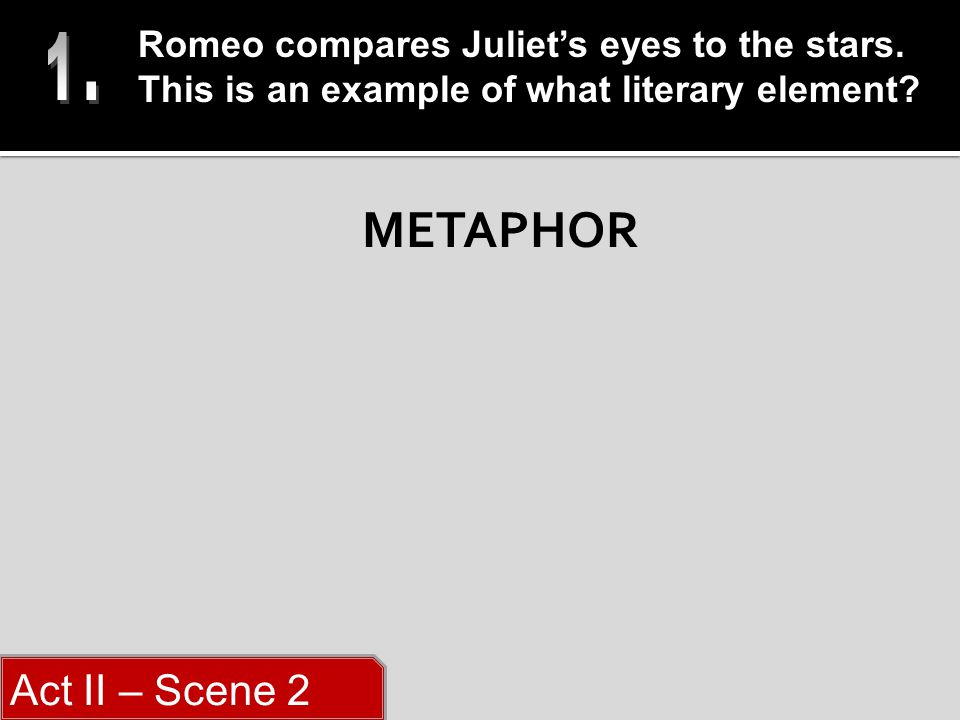 METAPHOR Romeo compares Juliet's eyes to the stars.
