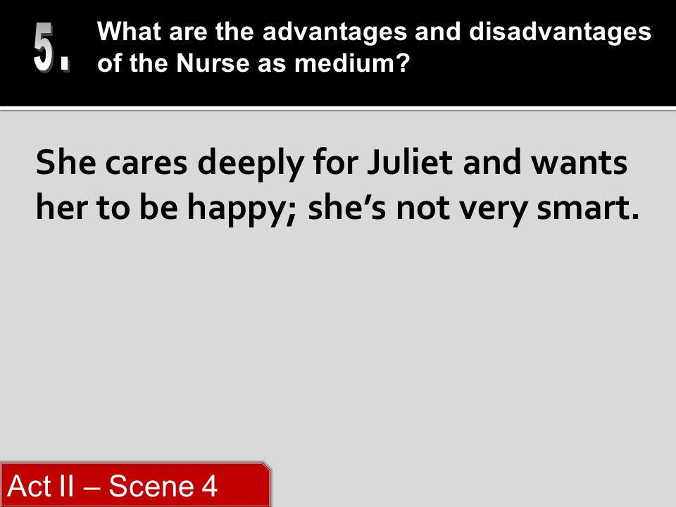 She cares deeply for Juliet and wants her to be happy; she's not very smart.