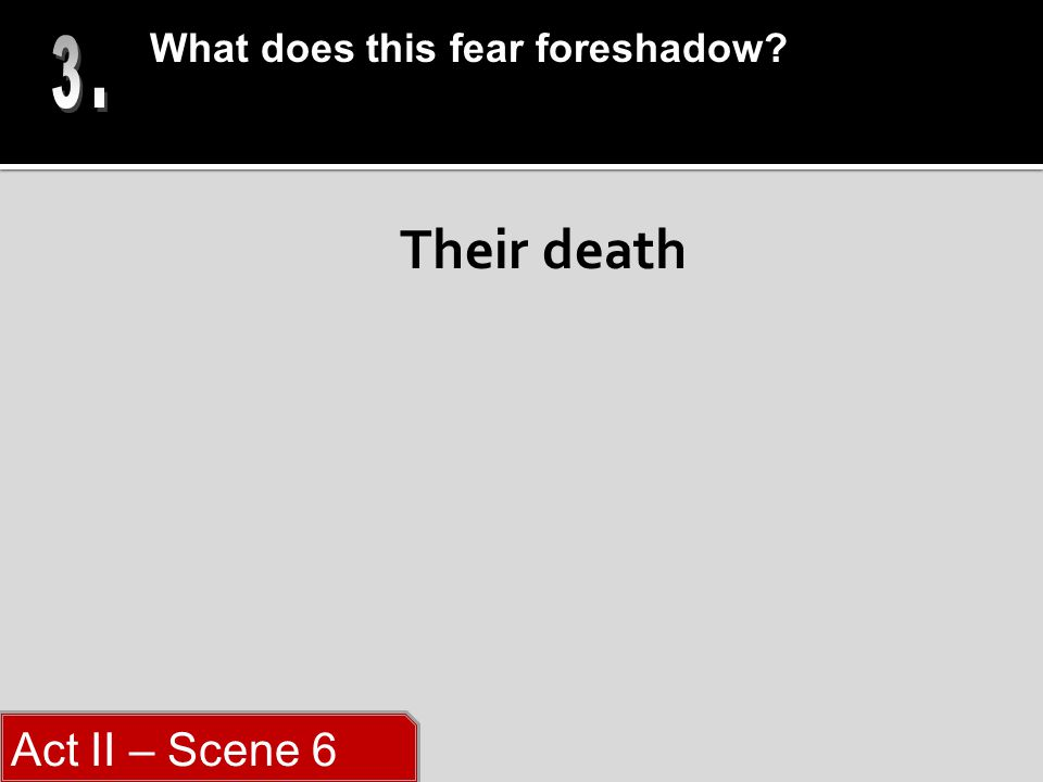 Their death What does this fear foreshadow Act II – Scene 6