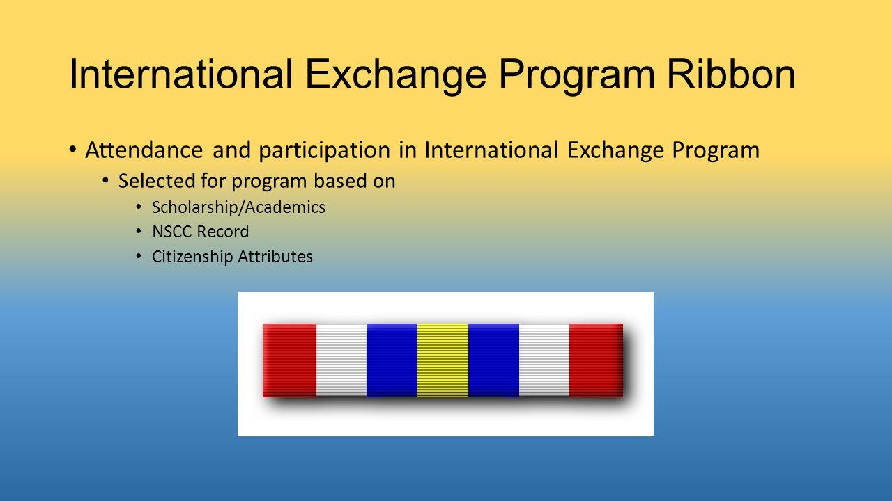 International Exchange Program Ribbon Attendance and participation in International Exchange Program Selected for program based on Scholarship/Academics NSCC Record Citizenship Attributes