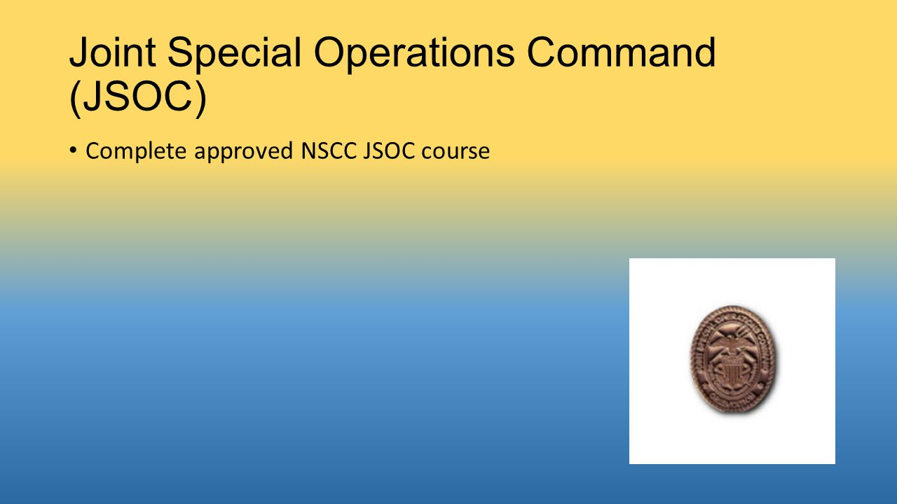 Joint Special Operations Command (JSOC) Complete approved NSCC JSOC course