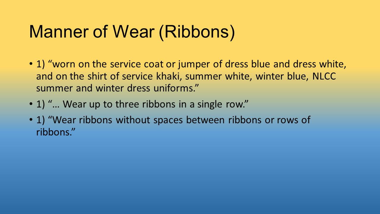 "Manner of Wear (Ribbons) 1) ""worn on the service coat or jumper of dress blue and dress white, and on the shirt of service khaki, summer white, winter"
