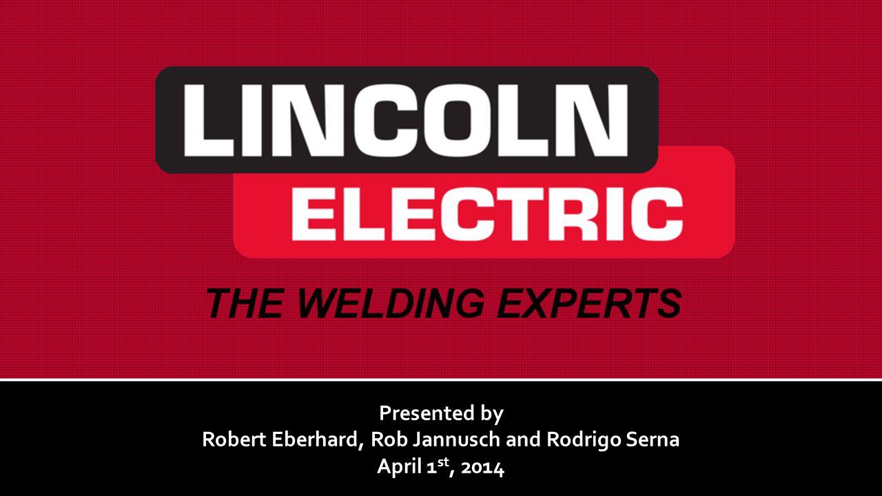 Presented by Robert Eberhard, Rob Jannusch and Rodrigo Serna April 1 st, 2014