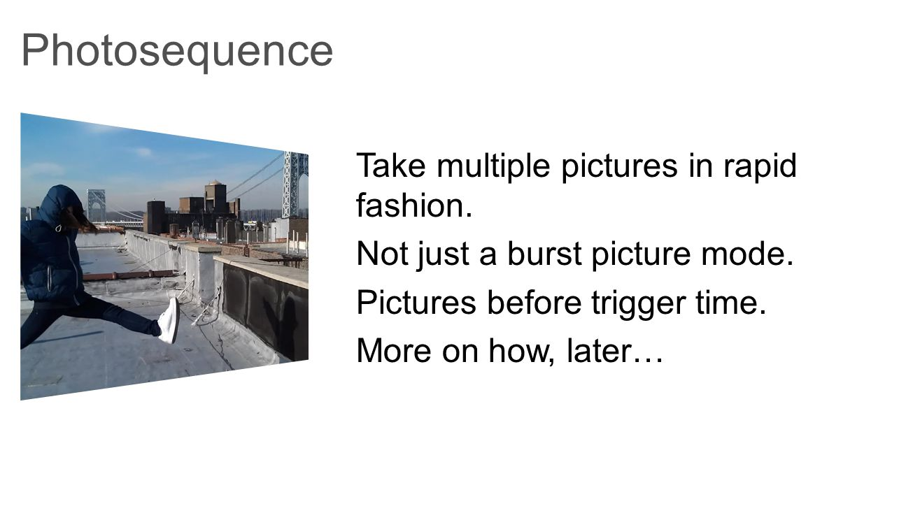 Take multiple pictures in rapid fashion.Not just a burst picture mode.