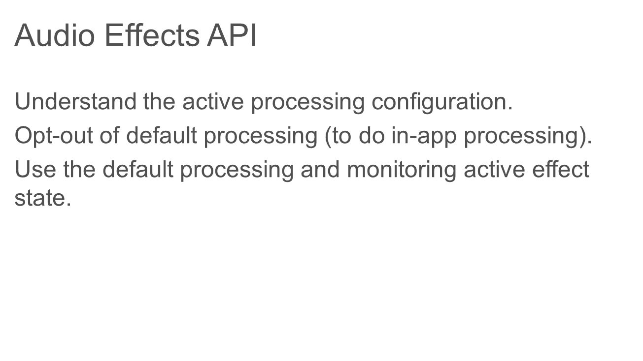 Audio Effects API Understand the active processing configuration.