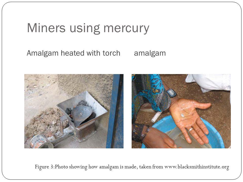 Miners using mercury Amalgam heated with torchamalgam Figure 3:Photo showing how amalgam is made, taken from www.blacksmithinstitute.org