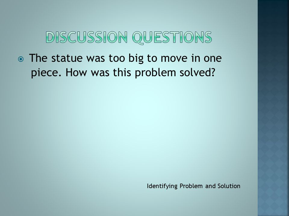  The statue was too big to move in one piece. How was this problem solved? Identifying Problem and Solution