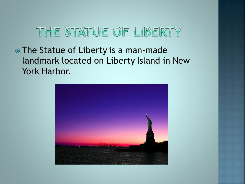 The Statue of Liberty is a man-made landmark located on Liberty Island in New York Harbor.