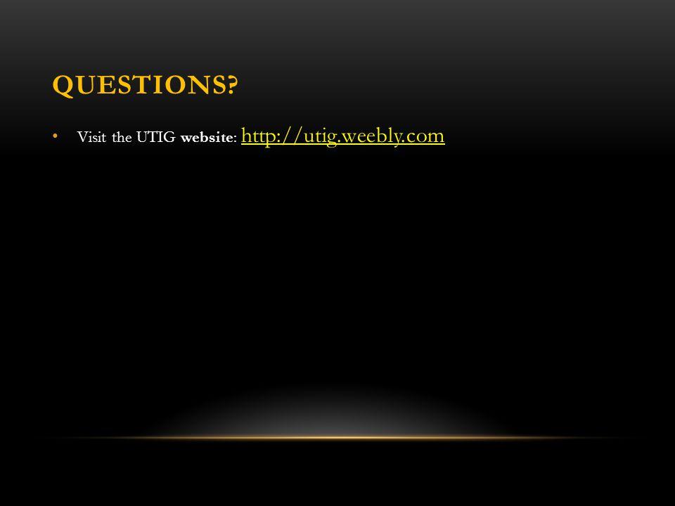 QUESTIONS? Visit the UTIG website: http://utig.weebly.com