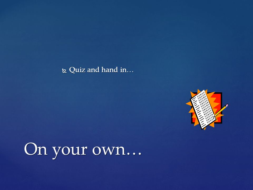  Quiz and hand in… On your own…