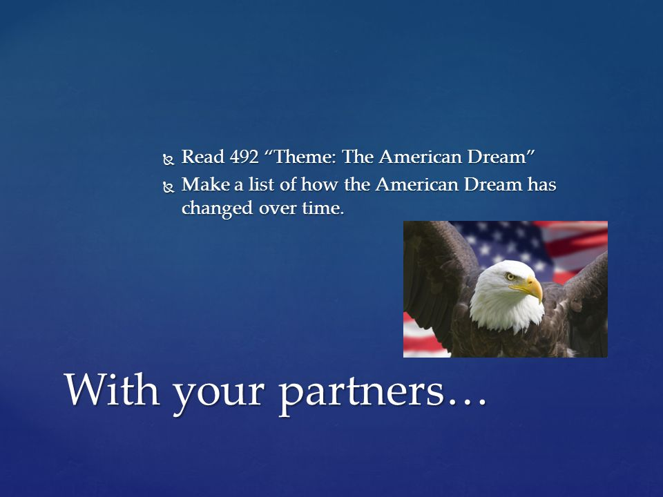 " Read 492 ""Theme: The American Dream""  Make a list of how the American Dream has changed over time. With your partners…"
