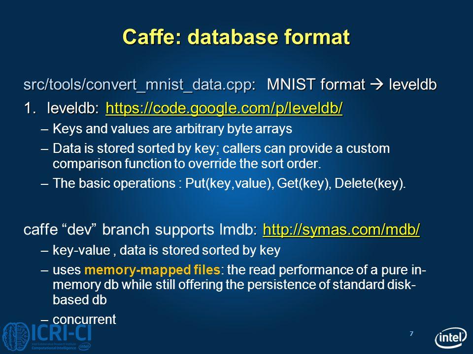 7 Caffe: database format src/tools/convert_mnist_data.cpp: MNIST format  leveldb 1.leveldb: https://code.google.com/p/leveldb/ https://code.google.co