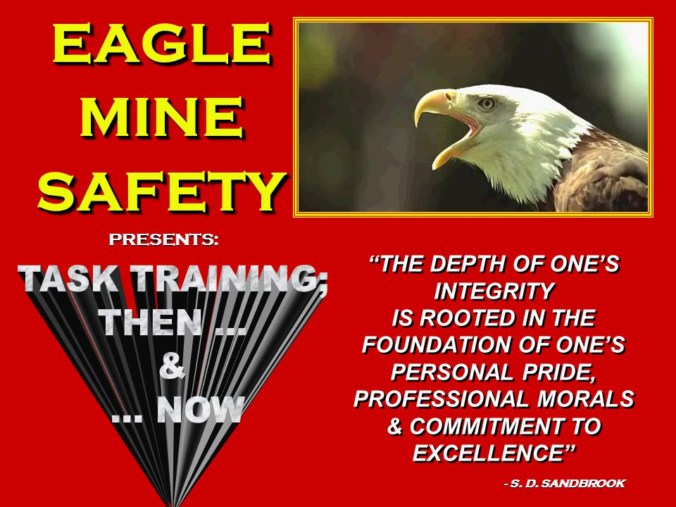 EAGLEMINESAFETYEAGLEMINESAFETY PRESENTS: THE DEPTH OF ONE'S INTEGRITY IS ROOTED IN THE FOUNDATION OF ONE'S PERSONAL PRIDE, PROFESSIONAL MORALS & COMMITMENT TO EXCELLENCE - S.
