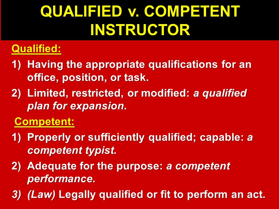 Qualified: 1)Having the appropriate qualifications for an office, position, or task.