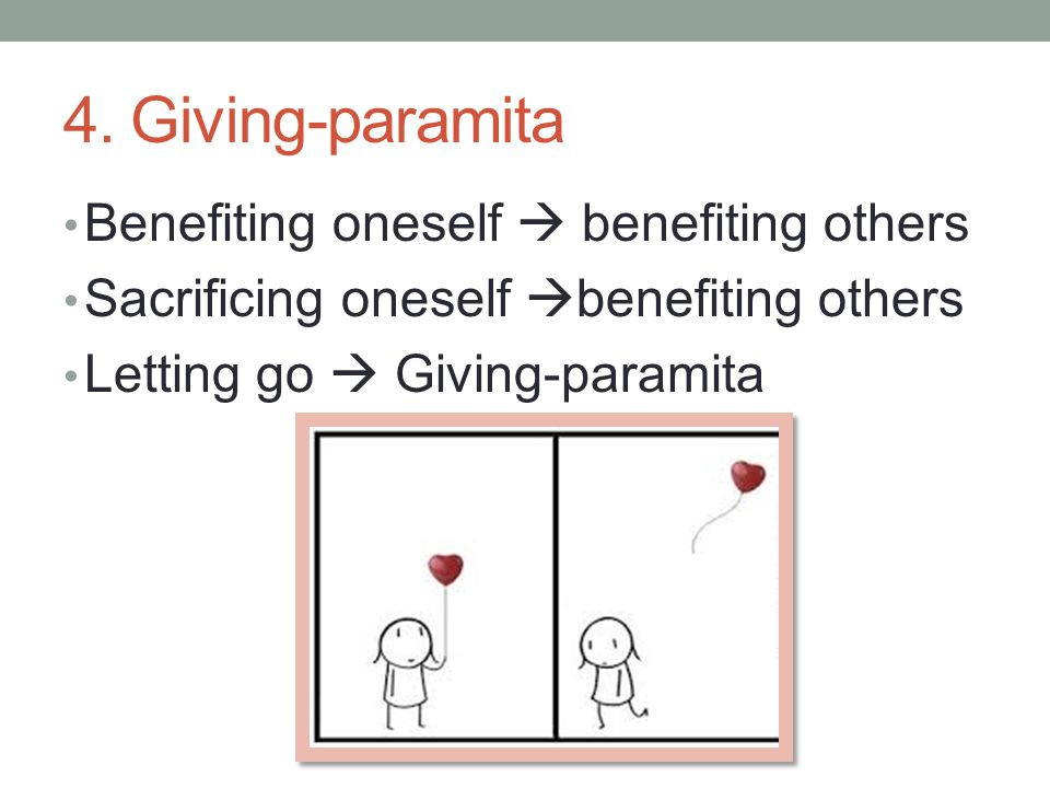 4. Giving-paramita Benefiting oneself  benefiting others Sacrificing oneself  benefiting others Letting go  Giving-paramita