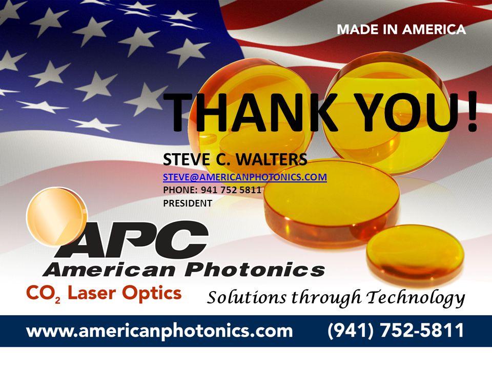 THANK YOU! STEVE C. WALTERS STEVE@AMERICANPHOTONICS.COM PHONE: 941 752 5811 PRESIDENT Solutions through Technology