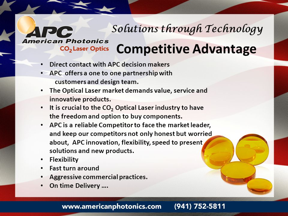 Direct contact with APC decision makers APC offers a one to one partnership with customers and design team. The Optical Laser market demands value, se