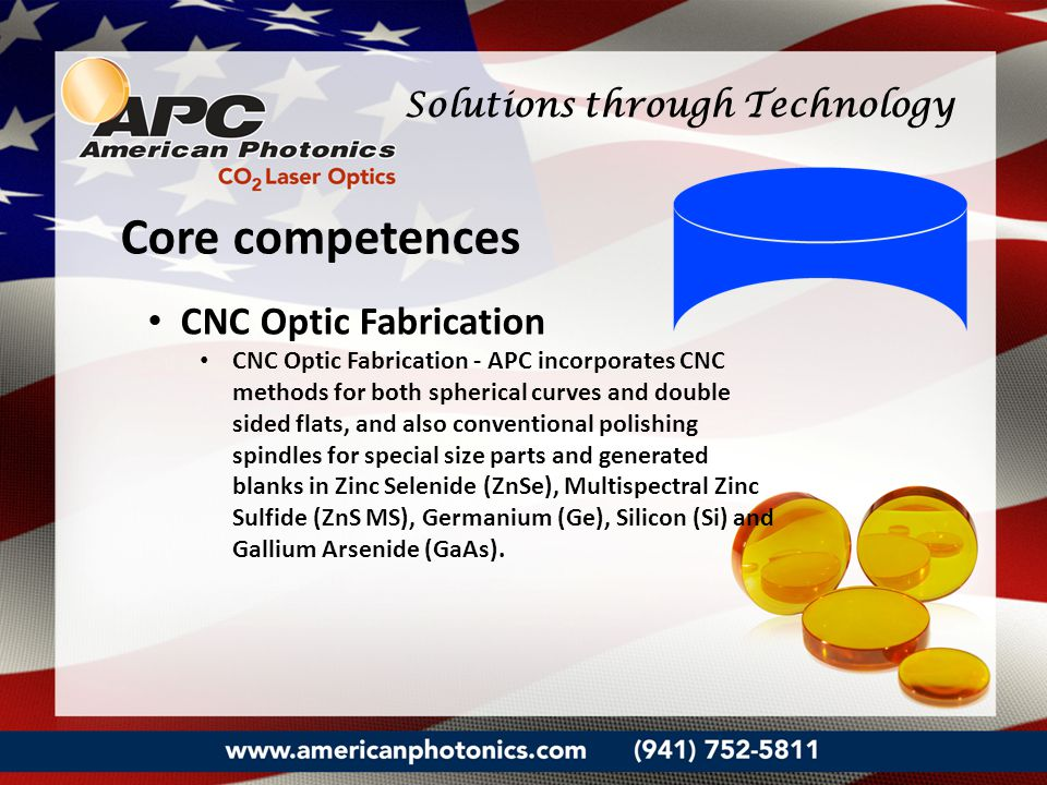 Core competences CNC Optic Fabrication CNC Optic Fabrication - APC incorporates CNC methods for both spherical curves and double sided flats, and also