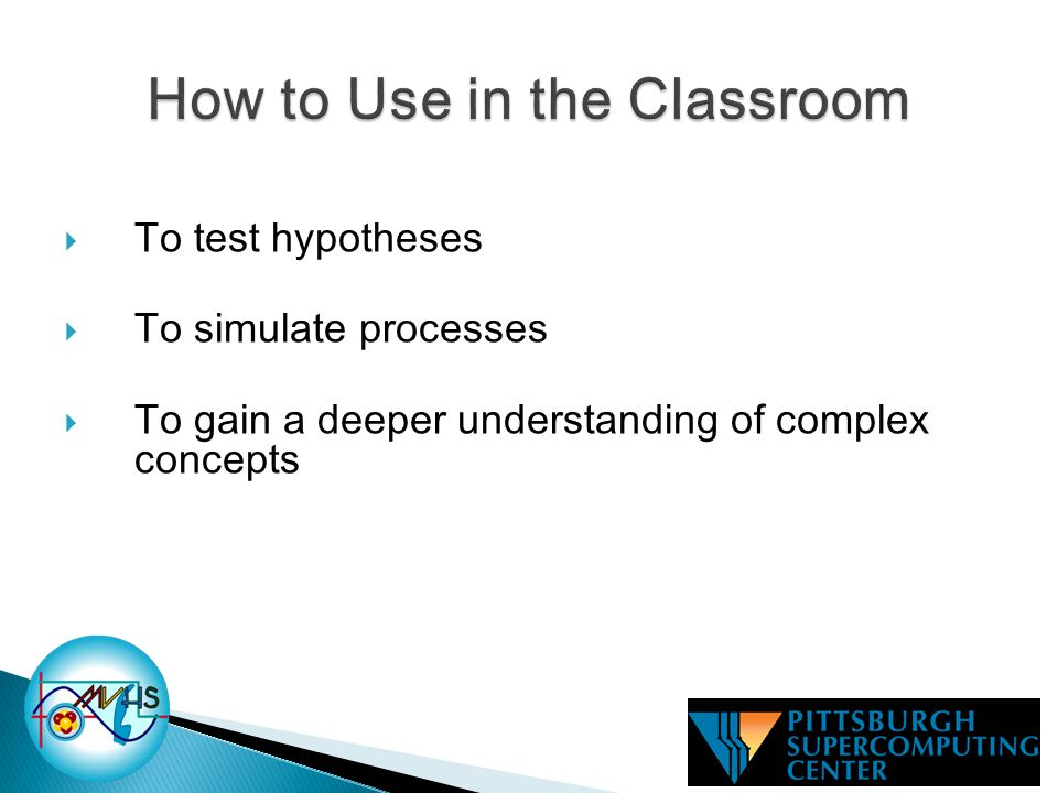  To test hypotheses  To simulate processes  To gain a deeper understanding of complex concepts