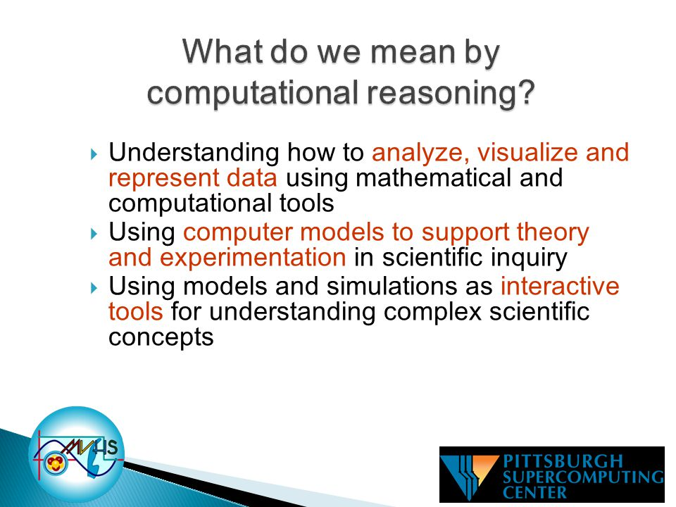  Understanding how to analyze, visualize and represent data using mathematical and computational tools  Using computer models to support theory and experimentation in scientific inquiry  Using models and simulations as interactive tools for understanding complex scientific concepts